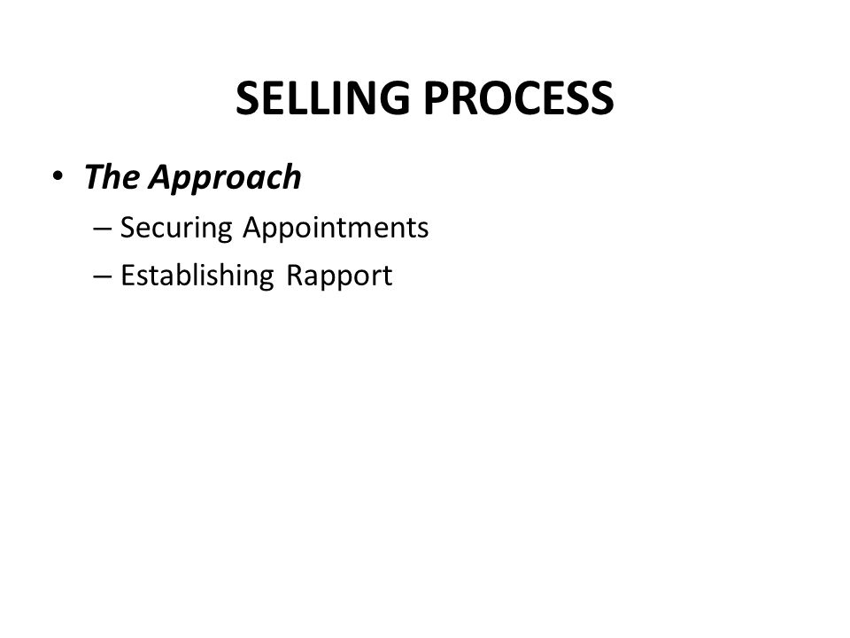 SELLING PROCESS The Approach – Securing Appointments – Establishing Rapport