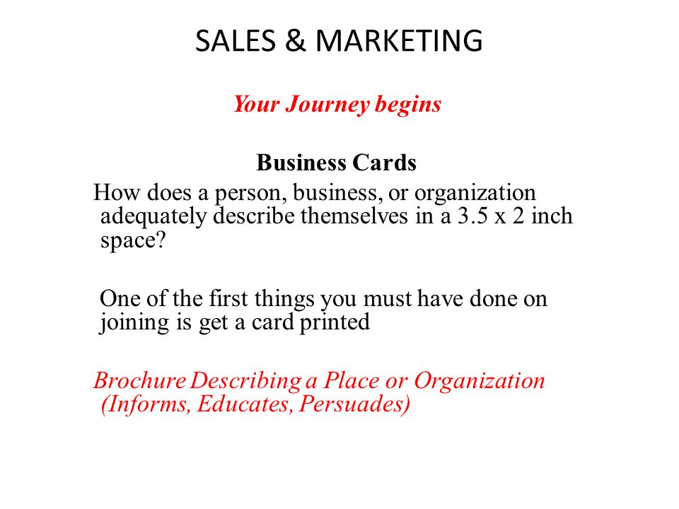 SALES & MARKETING Your Journey begins Business Cards How does a person, business, or organization adequately describe themselves in a 3.5 x 2 inch spa