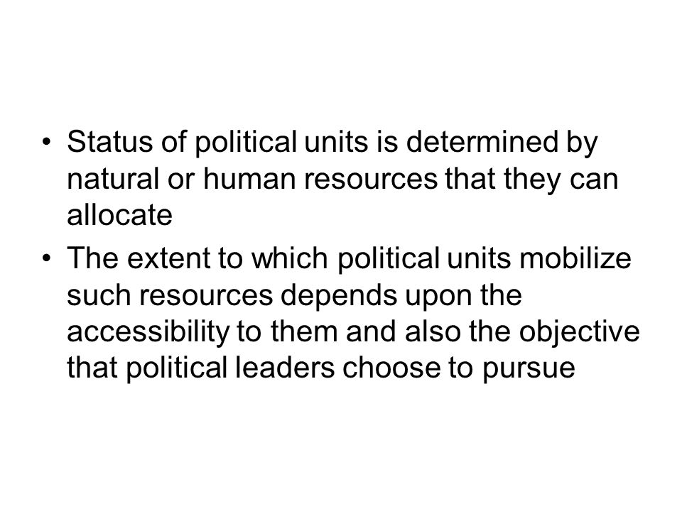 Status of political units is determined by natural or human resources that they can allocate The extent to which political units mobilize such resourc