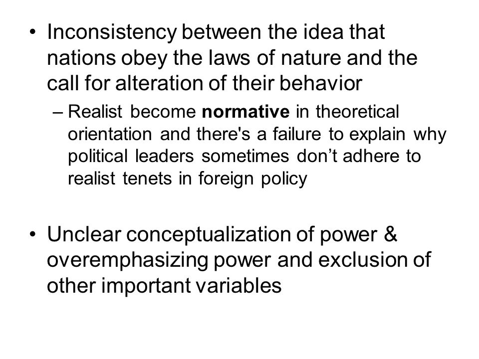 Inconsistency between the idea that nations obey the laws of nature and the call for alteration of their behavior –Realist become normative in theoret