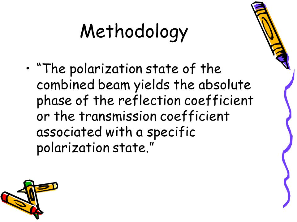 Methodology The polarization state of the combined beam yields the absolute phase of the reflection coefficient or the transmission coefficient associated with a specific polarization state.