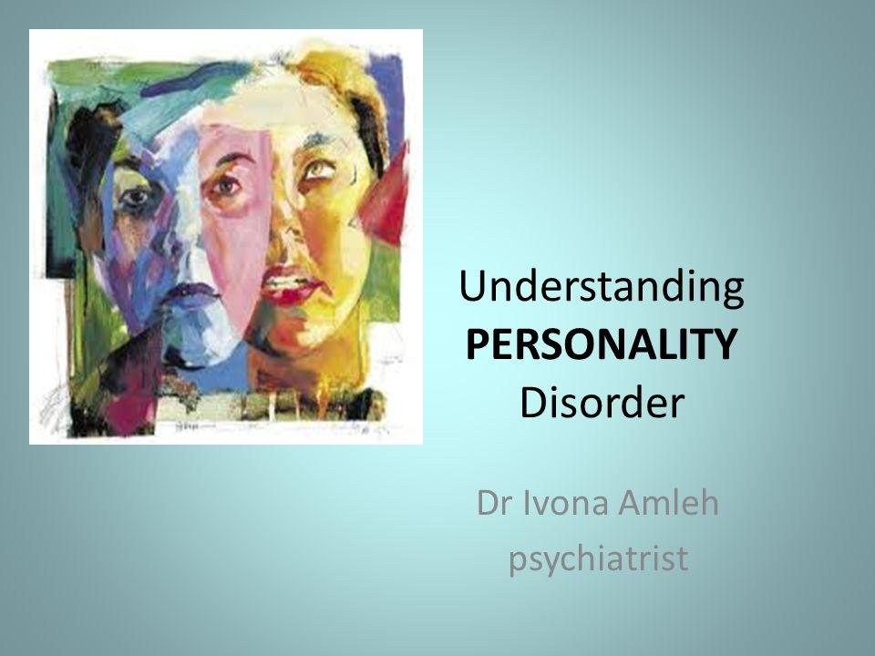 Understanding PERSONALITY Disorder Dr Ivona Amleh psychiatrist