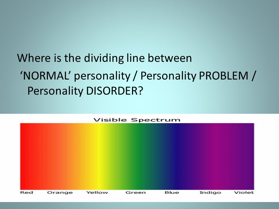 Where is the dividing line between 'NORMAL' personality / Personality PROBLEM / Personality DISORDER?