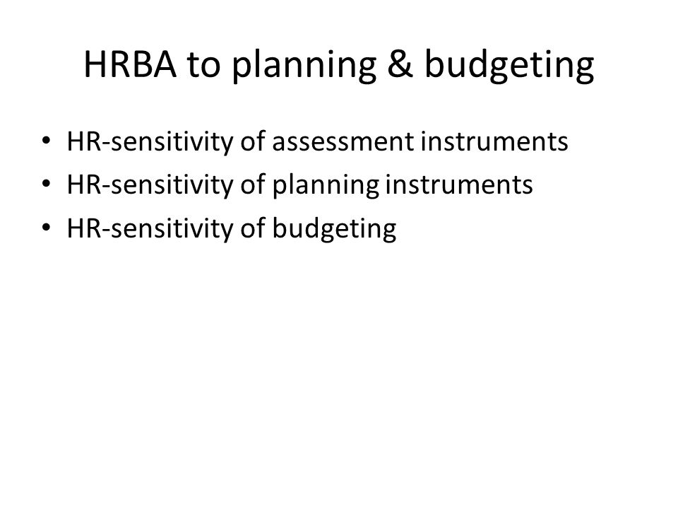 HRBA to planning & budgeting HR-sensitivity of assessment instruments HR-sensitivity of planning instruments HR-sensitivity of budgeting
