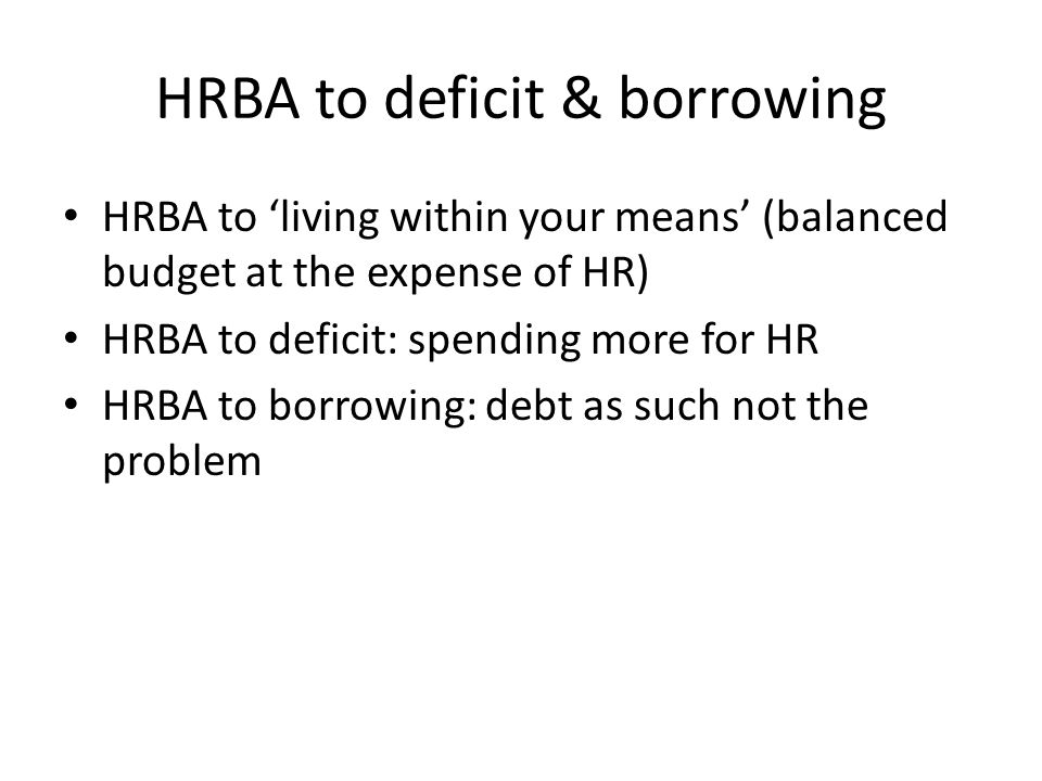 HRBA to deficit & borrowing HRBA to 'living within your means' (balanced budget at the expense of HR) HRBA to deficit: spending more for HR HRBA to bo