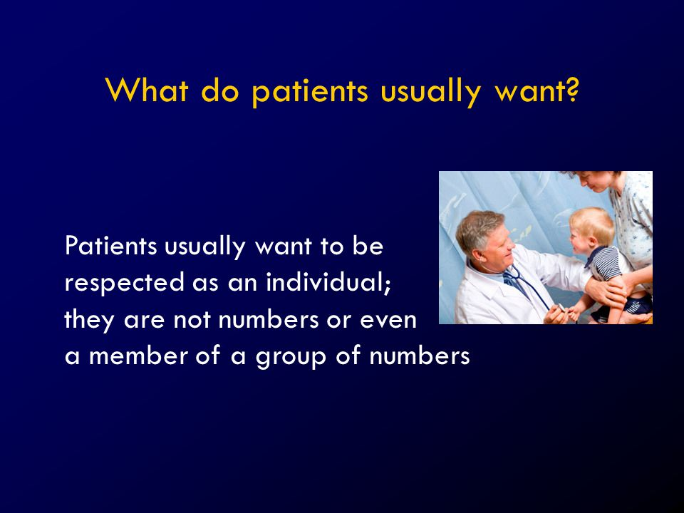 Remember It is the patient that should be treated; not the disease