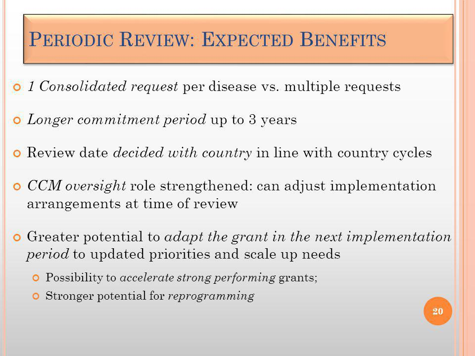 1 Consolidated request per disease vs. multiple requests Longer commitment period up to 3 years Review date decided with country in line with country