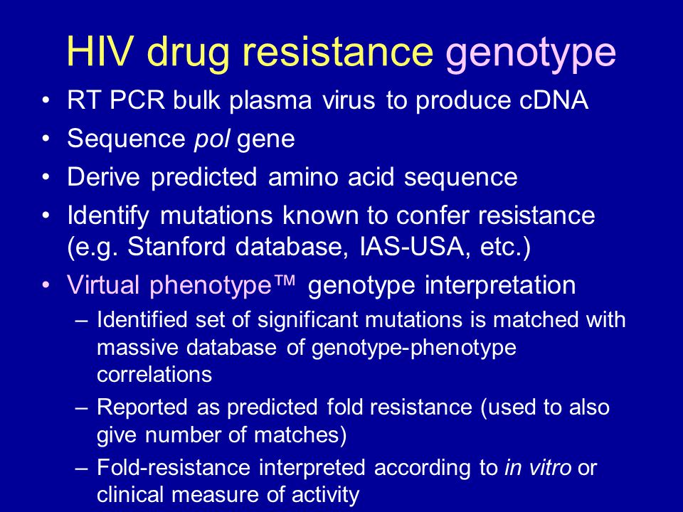 HIV drug resistance genotype RT PCR bulk plasma virus to produce cDNA Sequence pol gene Derive predicted amino acid sequence Identify mutations known