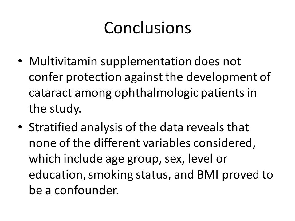 Conclusions Multivitamin supplementation does not confer protection against the development of cataract among ophthalmologic patients in the study.