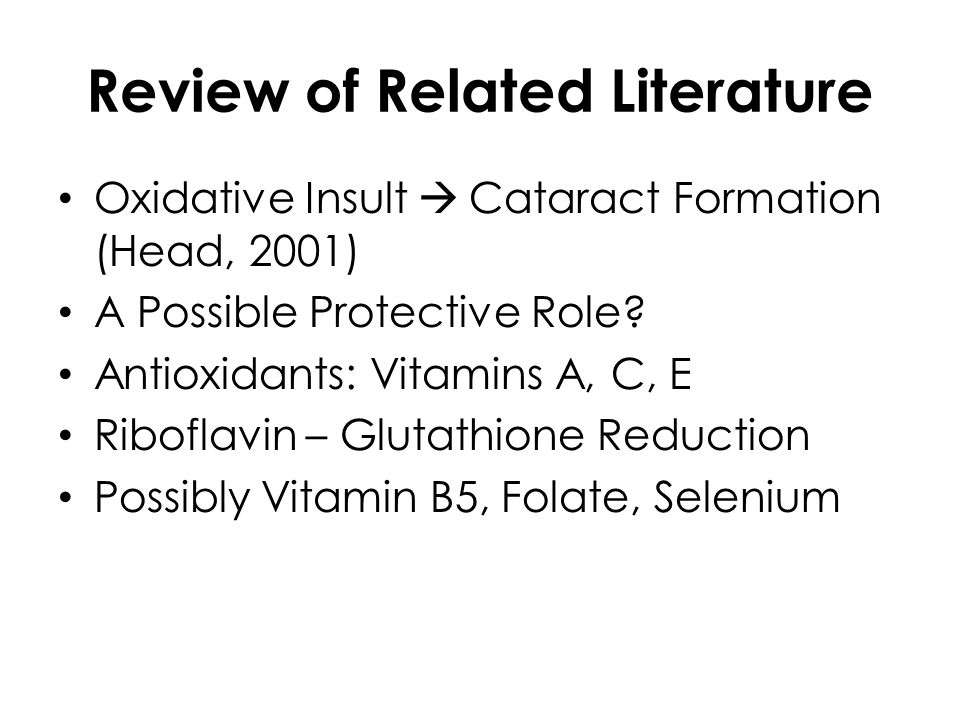 Review of Related Literature Oxidative Insult  Cataract Formation (Head, 2001) A Possible Protective Role? Antioxidants: Vitamins A, C, E Riboflavin