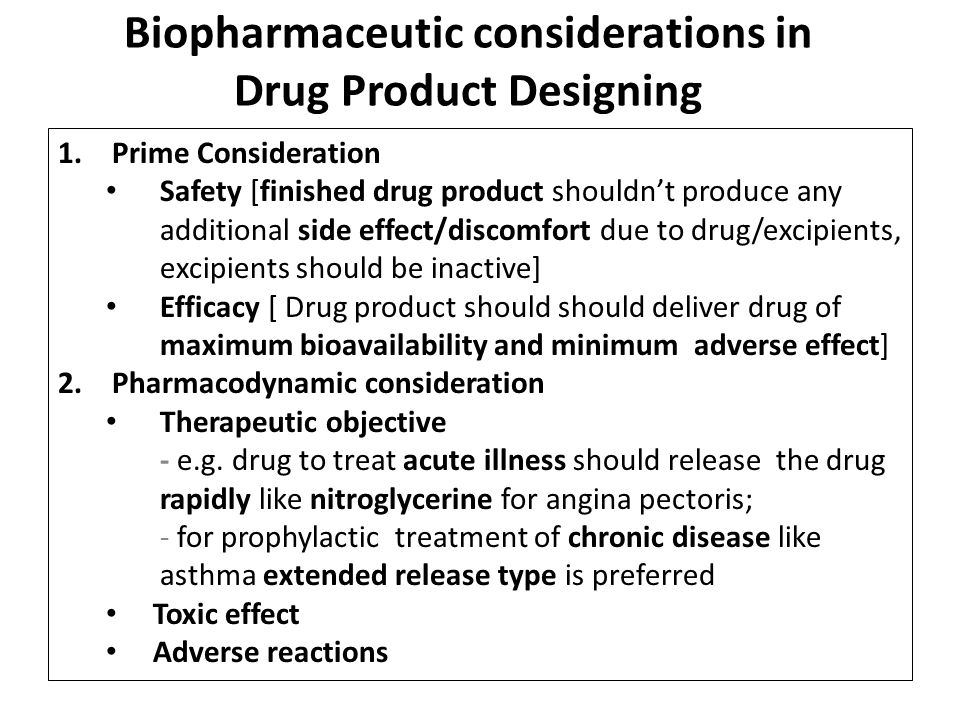 Biopharmaceutic considerations in Drug Product Designing 1.Prime Consideration Safety [finished drug product shouldn't produce any additional side eff