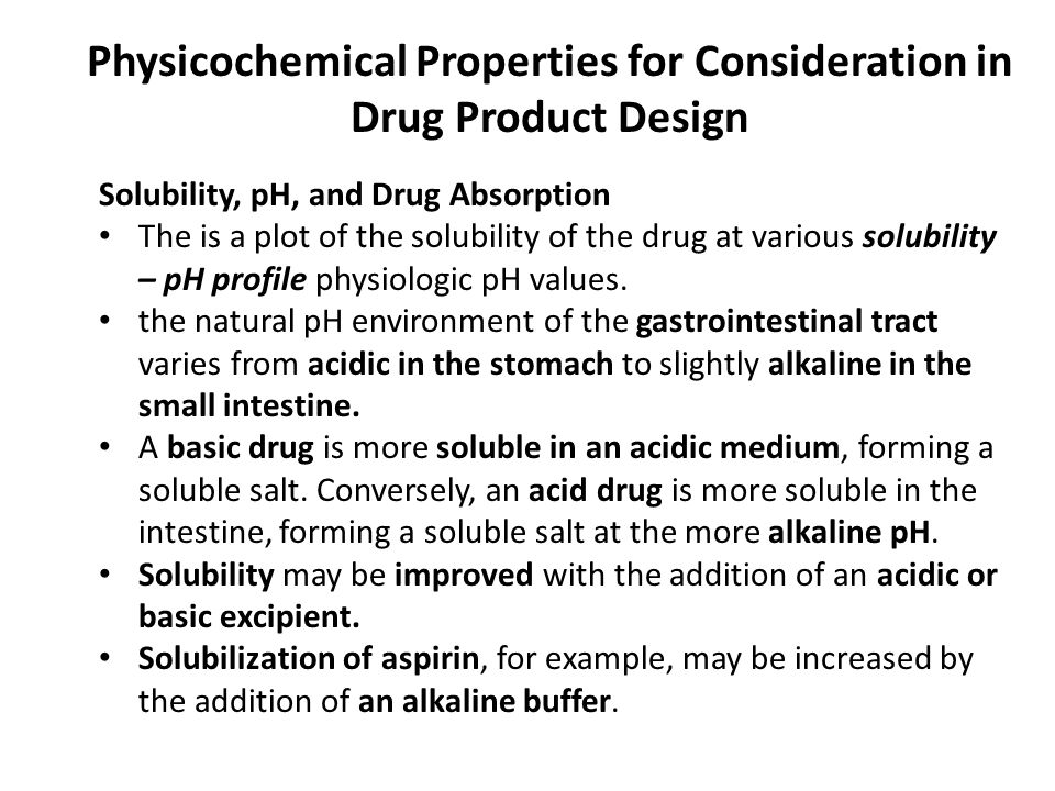 Physicochemical Properties for Consideration in Drug Product Design Solubility, pH, and Drug Absorption The is a plot of the solubility of the drug at