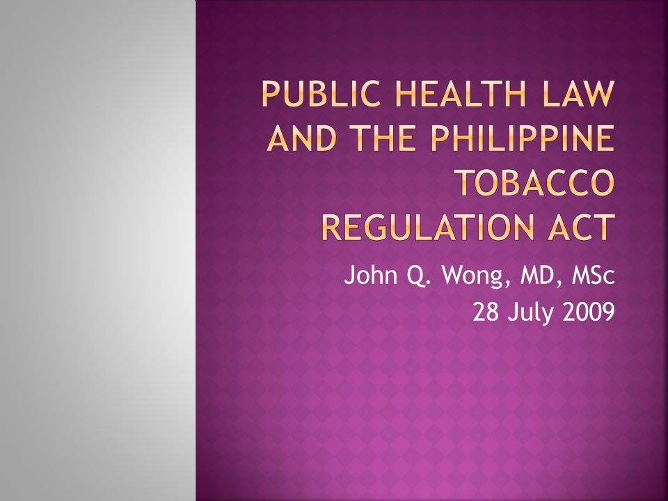  Systematically evaluate the Philippine Tobacco Regulation Act using Gostin's criteria  Draw a conclusion as to whether or not it is a 'fair' law.