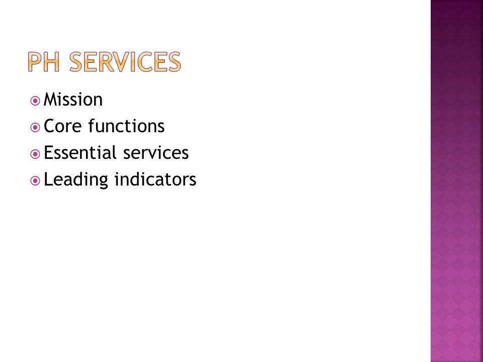  Mission  Core functions  Essential services  Leading indicators