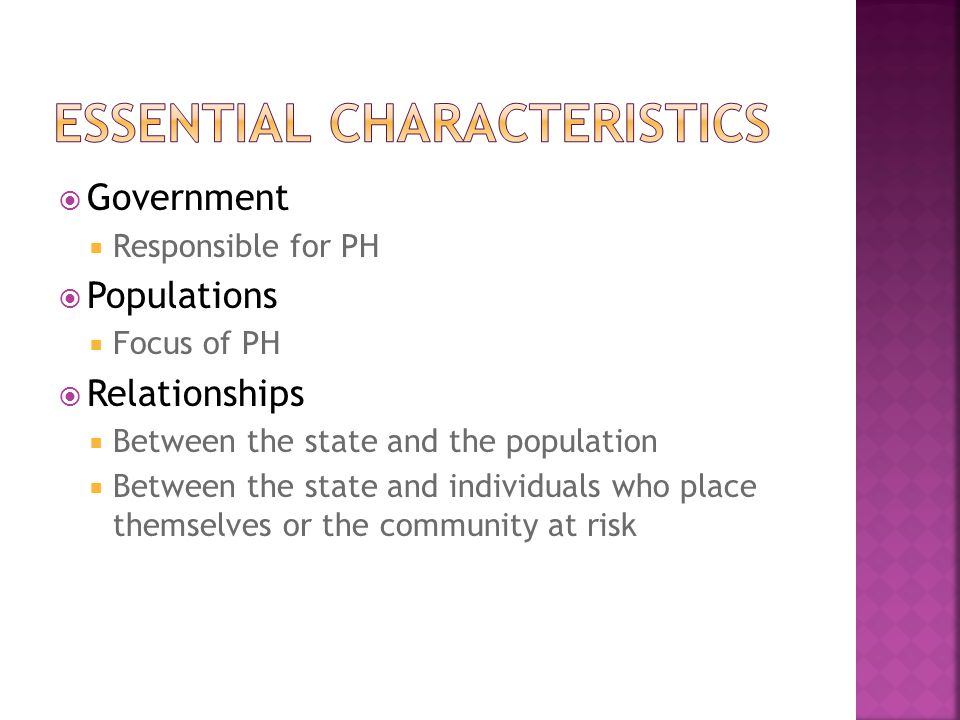  Government  Responsible for PH  Populations  Focus of PH  Relationships  Between the state and the population  Between the state and individuals who place themselves or the community at risk