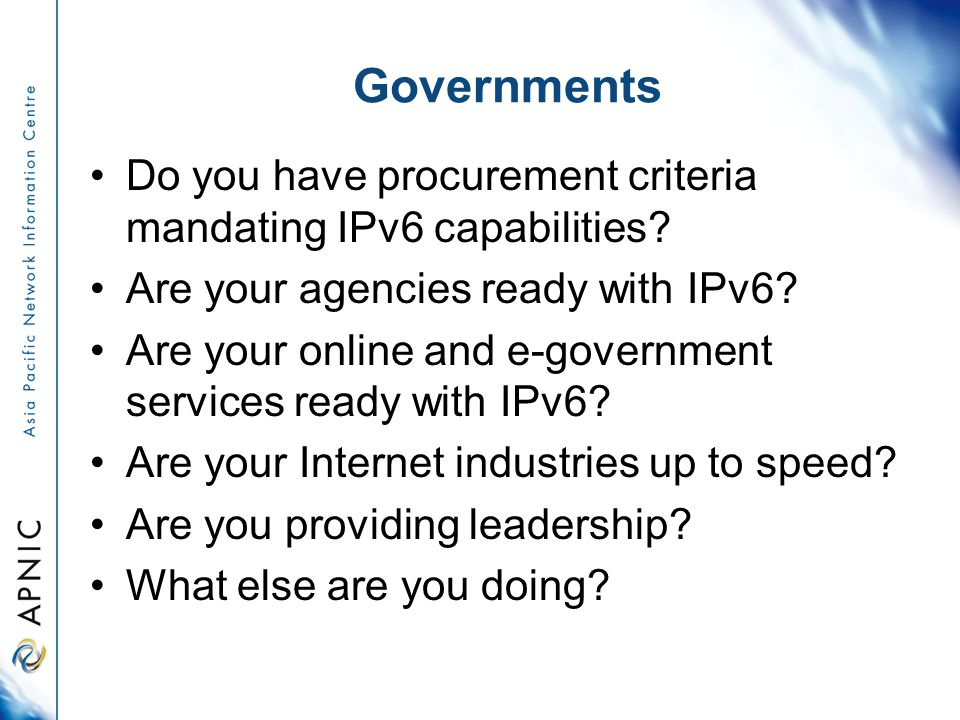 Governments Do you have procurement criteria mandating IPv6 capabilities.