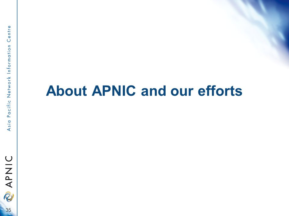 About APNIC and our efforts 35