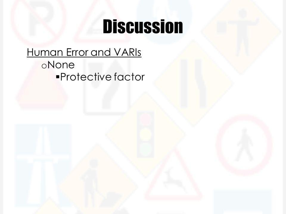 Discussion Human Error and VARIs o None  Protective factor