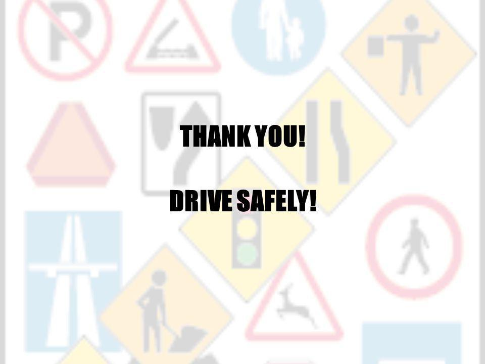 THANK YOU! DRIVE SAFELY!