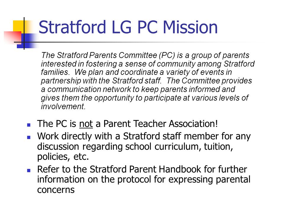Stratford LG PC Mission The Stratford Parents Committee (PC) is a group of parents interested in fostering a sense of community among Stratford families.
