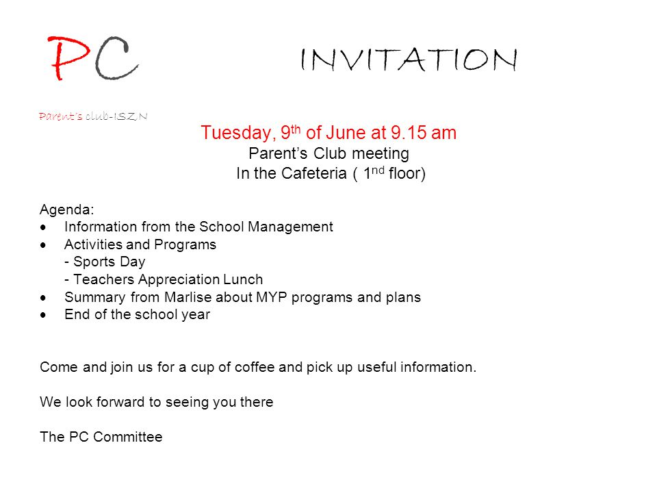 INVITATION Tuesday, 9 th of June at 9.15 am Parent's Club meeting In the Cafeteria ( 1 nd floor) Agenda:  Information from the School Management  Activities and Programs - Sports Day - Teachers Appreciation Lunch  Summary from Marlise about MYP programs and plans  End of the school year Come and join us for a cup of coffee and pick up useful information.