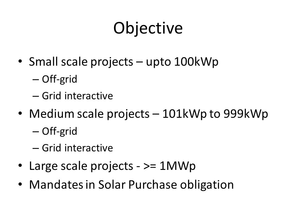 Small scale projects – Off grid (upto 100kWp) 30% subsidy from MNRE (Ministry of new and renewable energy) or soft loan @5% interest through IREDA (Indian Renewable energy development agency) Tamilnadu state government subsidy of Rs.20,000 per kWp.