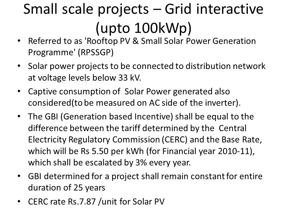 Small scale projects – Grid interactive (upto 100kWp) Referred to as 'Rooftop PV & Small Solar Power Generation Programme' (RPSSGP) Solar power projec