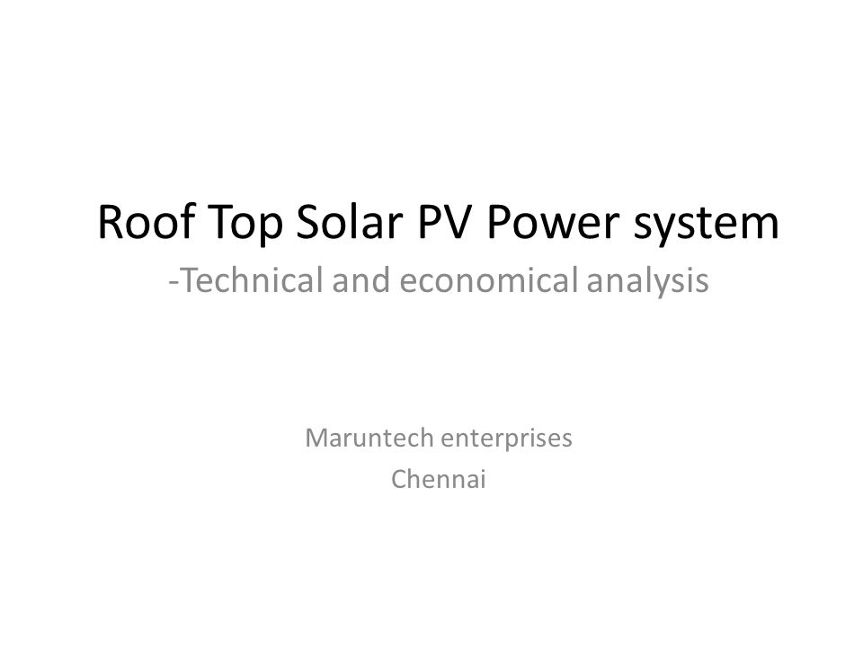 Roof Top Solar PV Power system -Technical and economical analysis Maruntech enterprises Chennai