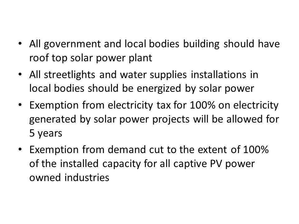 All government and local bodies building should have roof top solar power plant All streetlights and water supplies installations in local bodies shou