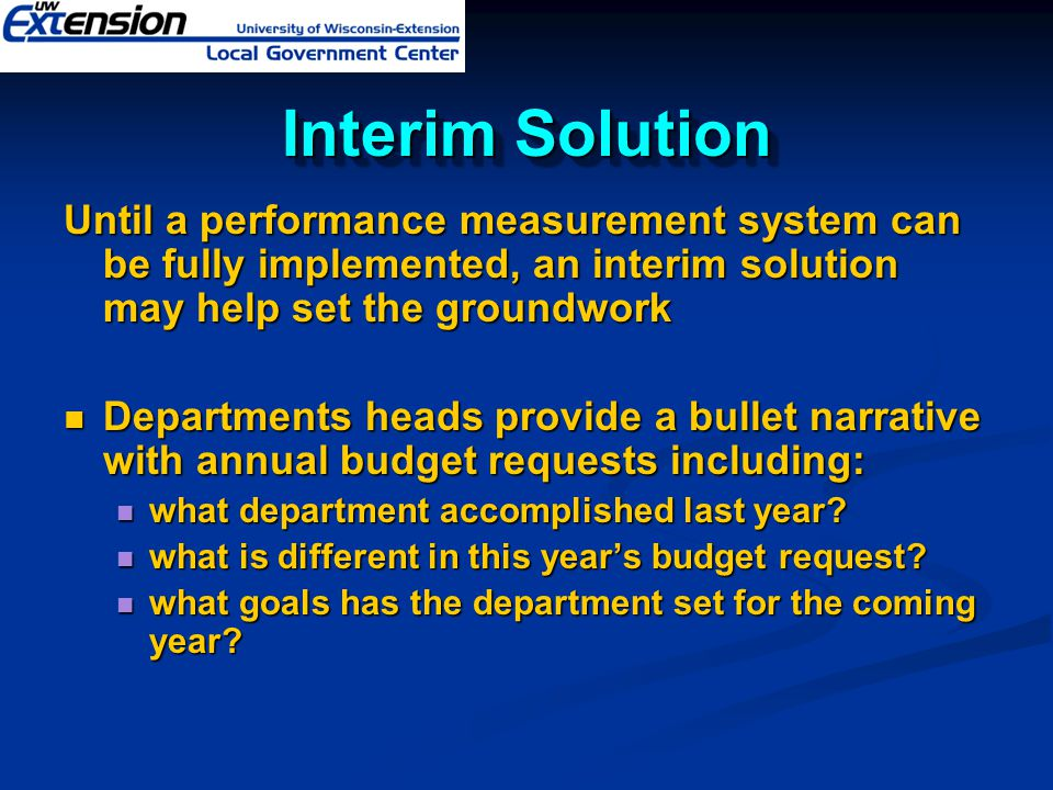 Interim Solution Until a performance measurement system can be fully implemented, an interim solution may help set the groundwork Departments heads pr