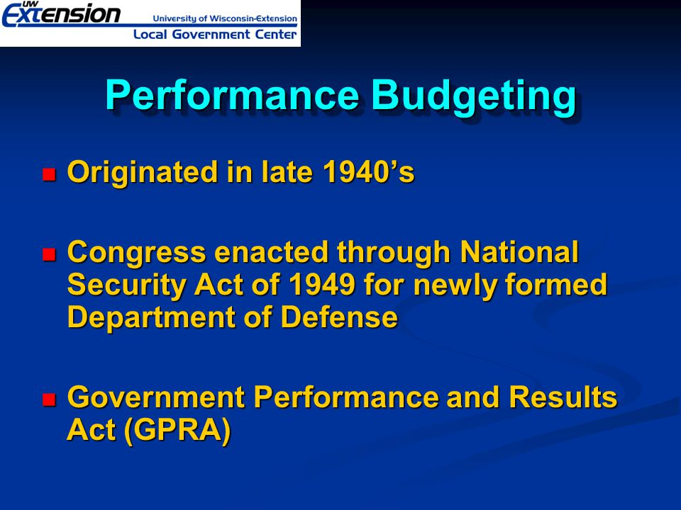 Performance Budgeting Based on the assumption that presenting performance information alongside budget amounts will improve budget decision-making by focusing funding choices on program results
