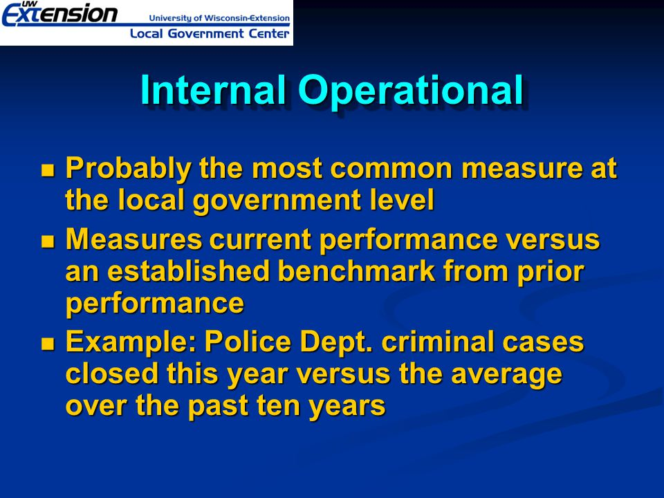 Internal Operational Probably the most common measure at the local government level Probably the most common measure at the local government level Mea