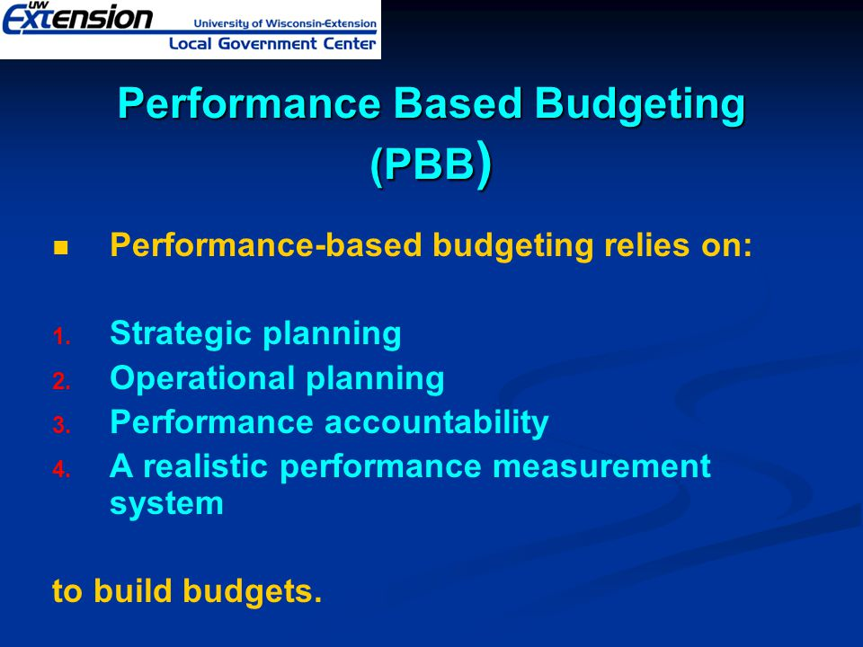 Performance-based budgeting relies on: 1. 1. Strategic planning 2. 2. Operational planning 3. 3. Performance accountability 4. 4. A realistic performa