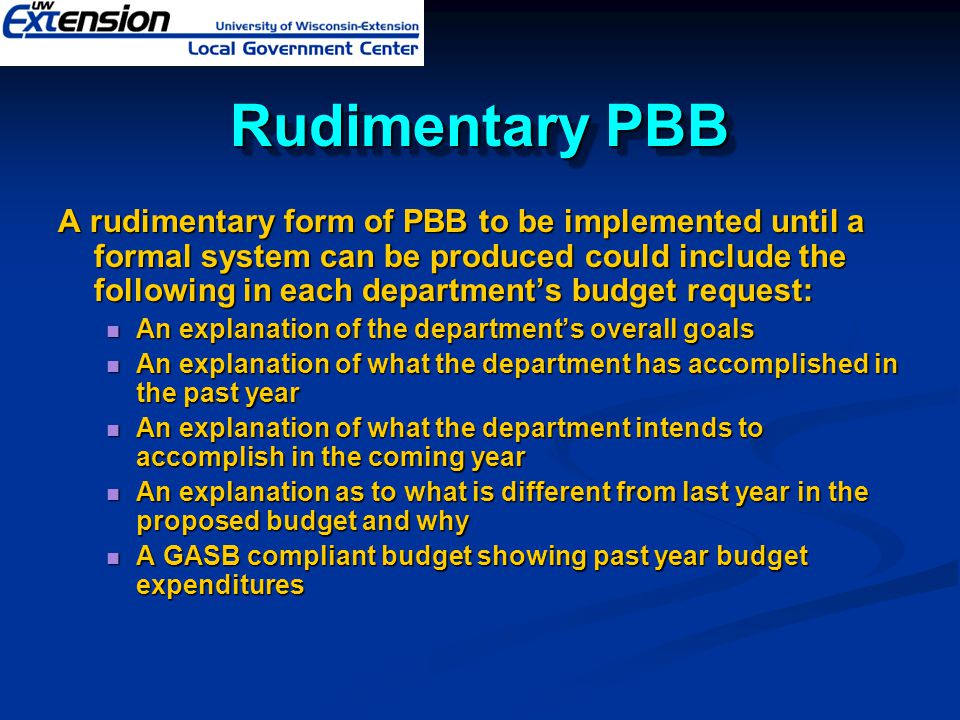 Rudimentary PBB A rudimentary form of PBB to be implemented until a formal system can be produced could include the following in each department's bud