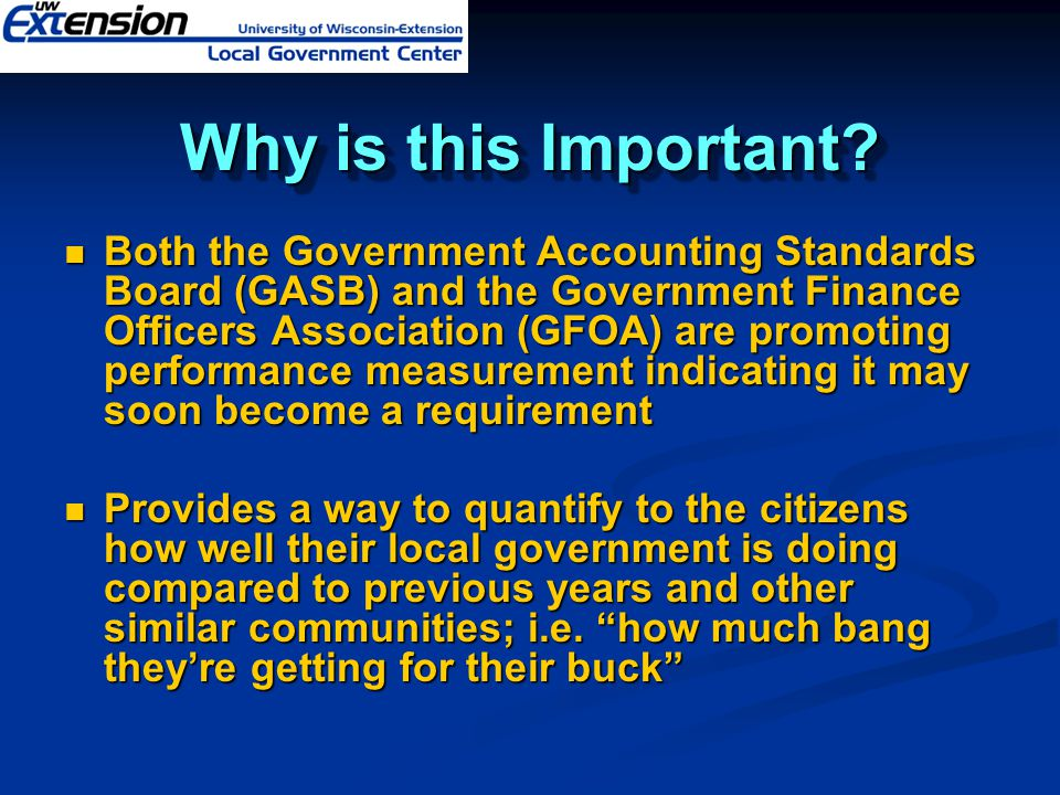 Why is this Important? Both the Government Accounting Standards Board (GASB) and the Government Finance Officers Association (GFOA) are promoting perf