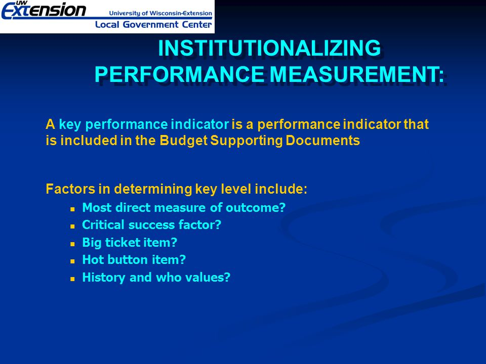 A key performance indicator is a performance indicator that is included in the Budget Supporting Documents Factors in determining key level include: M