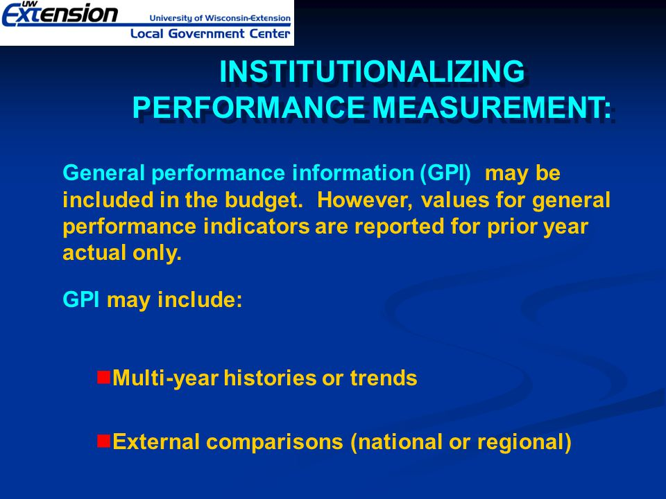General performance information (GPI) may be included in the budget. However, values for general performance indicators are reported for prior year ac