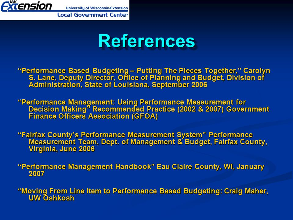 """ReferencesReferences """"Performance Based Budgeting – Putting The Pieces Together,"""" Carolyn S. Lane, Deputy Director, Office of Planning and Budget, Div"""