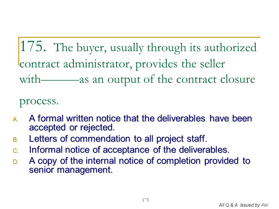 All Q & A Issued by PMI 175 175. The buyer, usually through its authorized contract administrator, provides the seller with———as an output of the cont