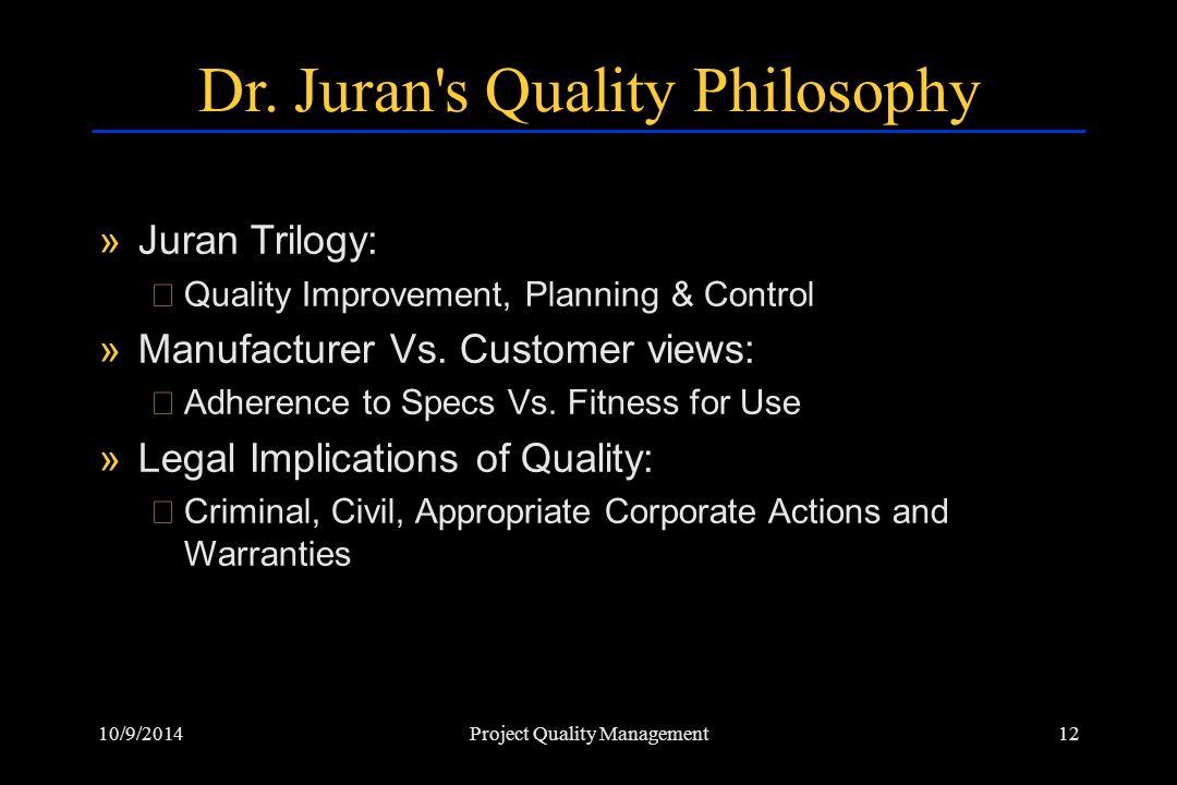 10/9/201412Project Quality Management Dr. Juran's Quality Philosophy »Juran Trilogy: ›Quality Improvement, Planning & Control »Manufacturer Vs. Custom