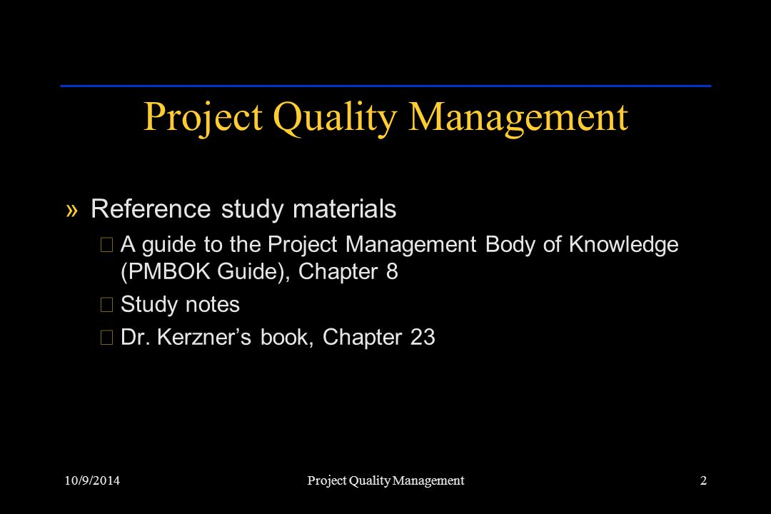 10/9/20143Project Quality Management »What to study ›Difference between Quality Assurance and Quality Control ›Cost of Quality ›Statistical Concepts and Quality Tools ›Cost Trade-offs ›Quality Gurus (Crosby, Deming and Juran) ›Pareto and Fishbone Diagrams