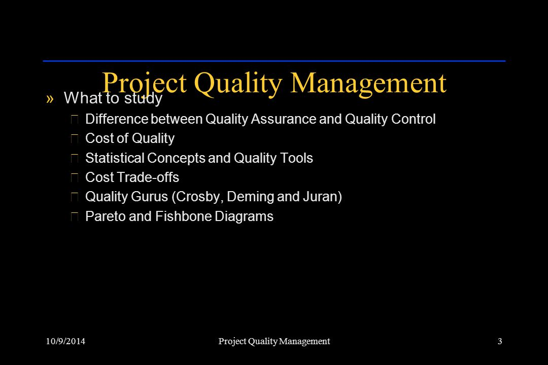 10/9/20144Project Quality Management »Key Definitions ›Control Charts ›Cost of Quality ›Pareto Diagram ›Quality Assurance ›Quality Control ›Quality Plan ›Quality Policy ›Quality Planning ›Total Quality Management