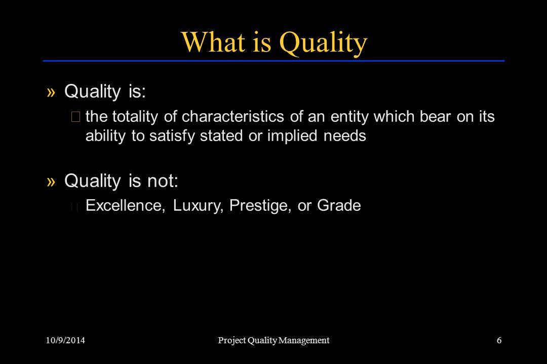 10/9/201417Project Quality Management Quality Control »Quality control involves monitoring specific project results to determine if they comply with relevant standards and identifying ways to eliminate causes of unsatisfactory results
