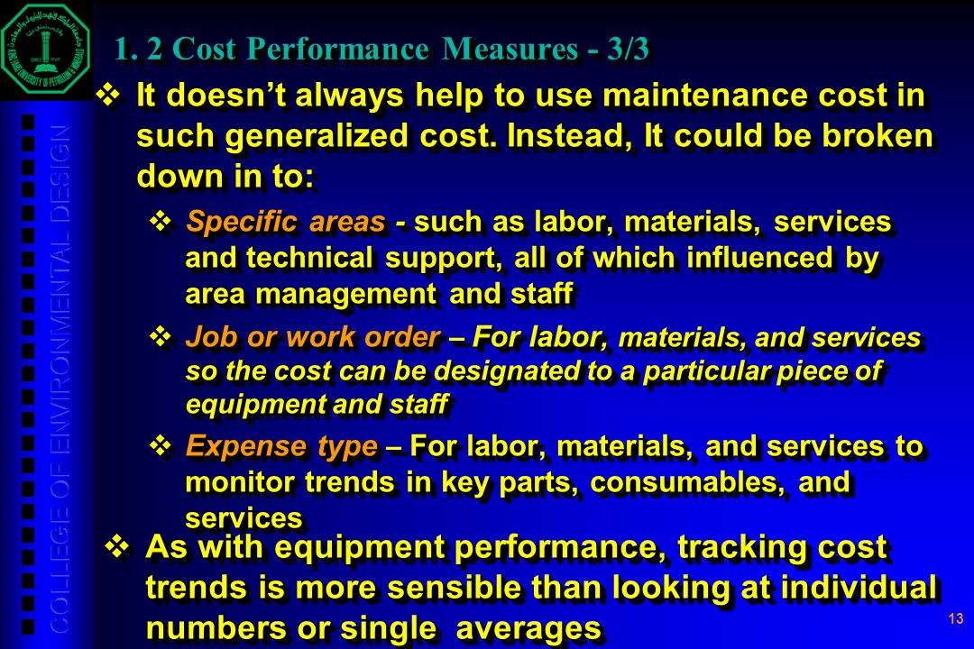 13 1. 2 Cost Performance Measures - 3/3  It doesn't always help to use maintenance cost in such generalized cost. Instead, It could be broken down in