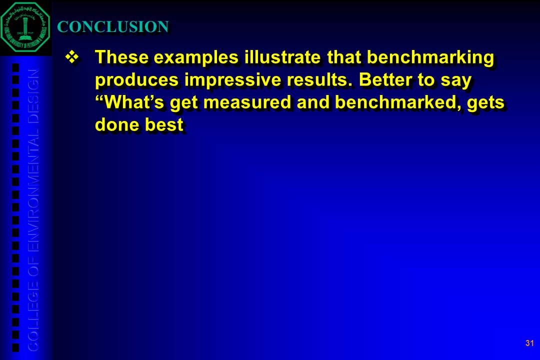 "31  These examples illustrate that benchmarking produces impressive results. Better to say ""What's get measured and benchmarked, gets done best CONCL"