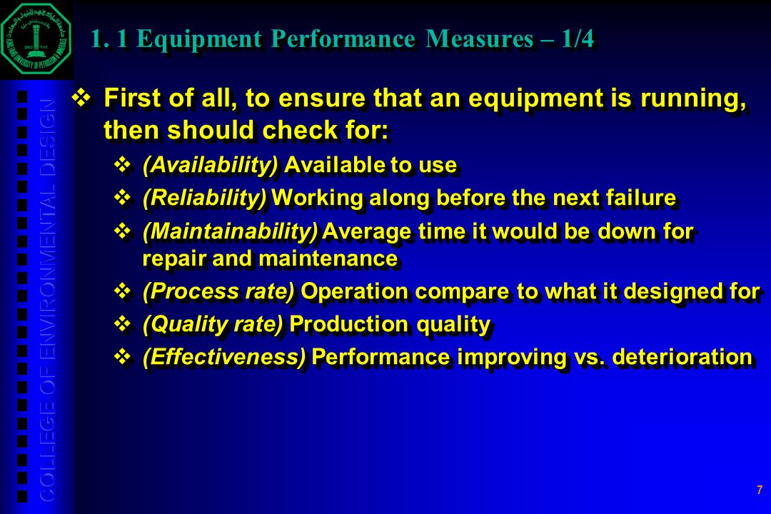 7 1. 1 Equipment Performance Measures – 1/4  First of all, to ensure that an equipment is running, then should check for:  (Availability) Available