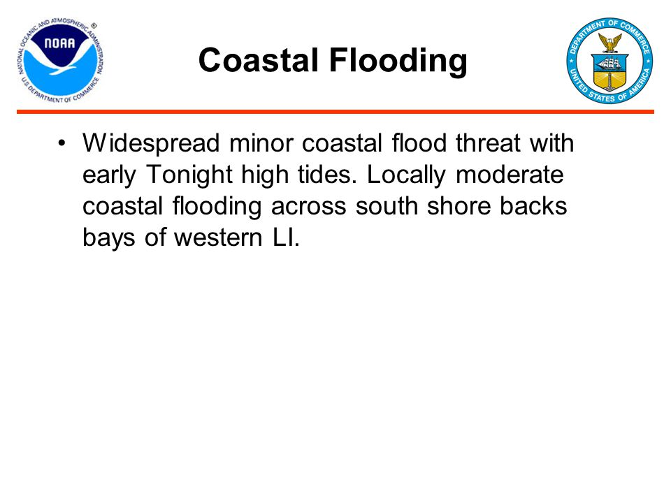 Coastal Flooding Widespread minor coastal flood threat with early Tonight high tides.