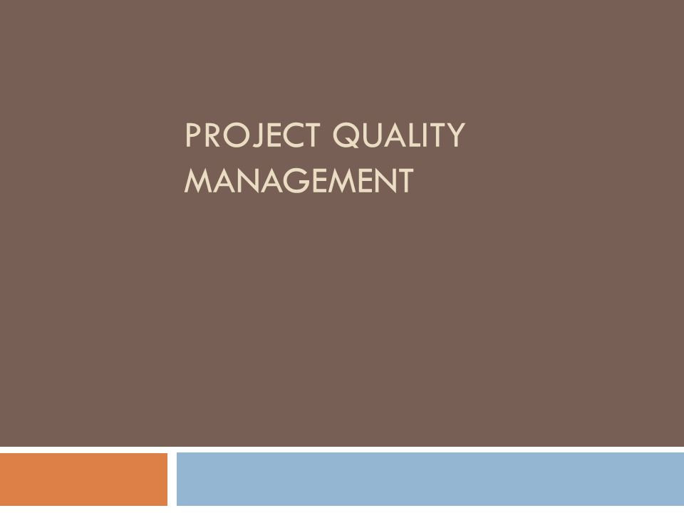 Quality Control  The main outputs of quality control are  acceptance decisions  rework  process adjustments  Some tools and techniques include  pareto analysis  statistical sampling  quality control charts  testing