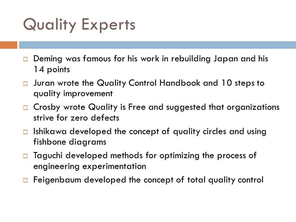 Deming's Fourteen Points  Create consistency of purpose  Lead to promote change  Build quality into the products  Build long term relationships  Continuously improve product, quality, and service  Start training  Emphasize leadership