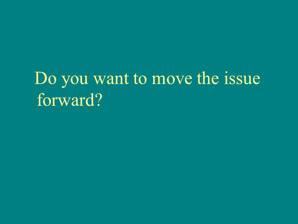 Do you want to move the issue forward